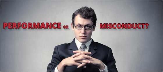 What are you investigating? Performance OR misconduct?